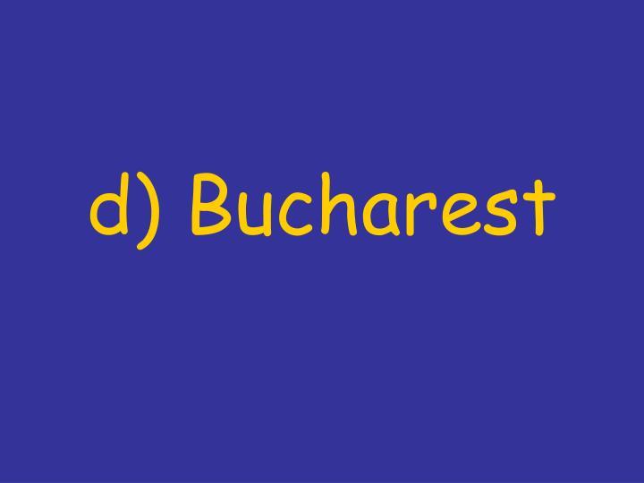 d) Bucharest