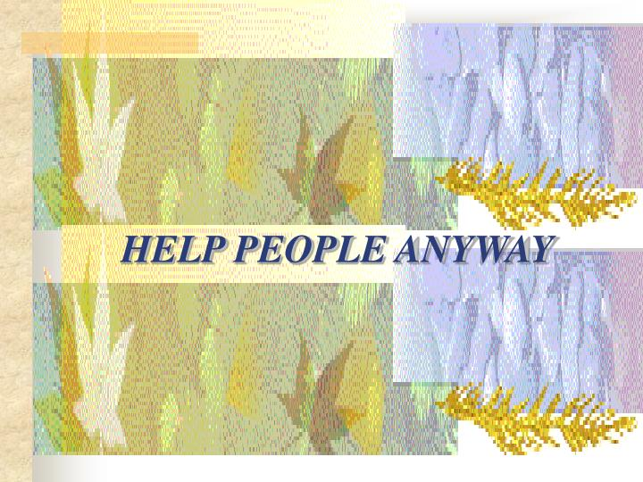 HELP PEOPLE ANYWAY