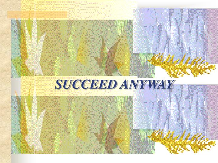 SUCCEED ANYWAY