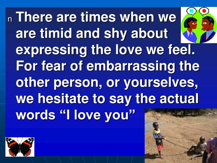 There are times when we     are timid and shy about expressing the love we feel. For fear of embarra...