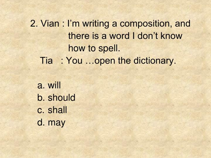 2. Vian : I'm writing a composition, and