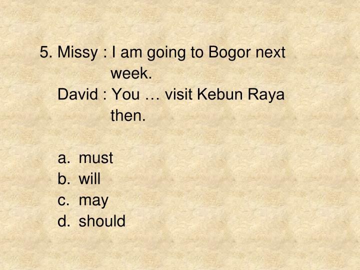 5. Missy : I am going to Bogor next
