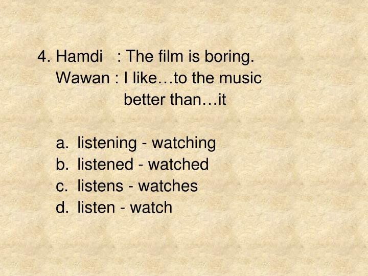 4. Hamdi   : The film is boring.