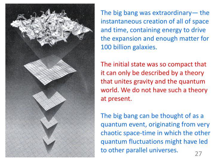 The big bang was extraordinary