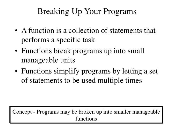 Breaking up your programs