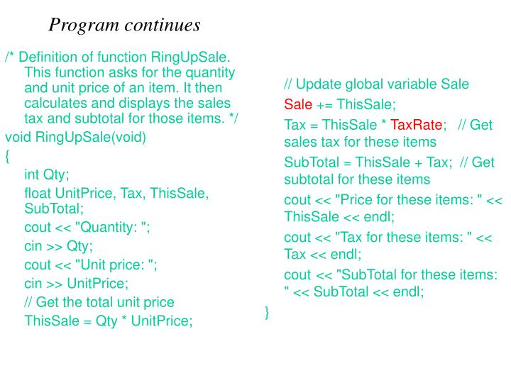 /* Definition of function RingUpSale. This function asks for the quantity and unit price of an item. It then calculates and displays the sales tax and subtotal for those items. */