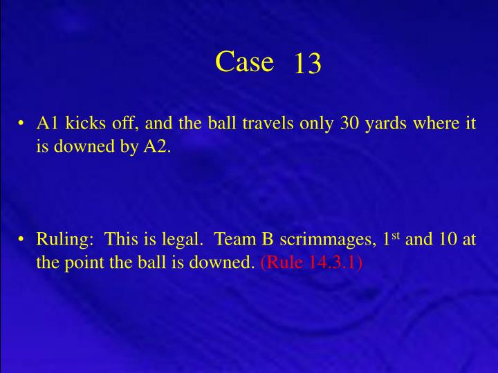 A1 kicks off, and the ball travels only 30 yards where it is downed by A2.