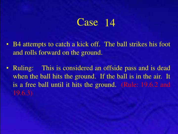 B4 attempts to catch a kick off.  The ball strikes his foot and rolls forward on the ground.
