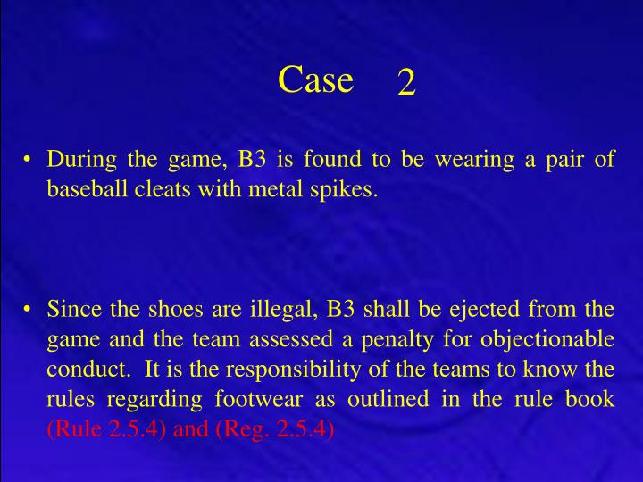 During the game, B3 is found to be wearing a pair of baseball cleats with metal spikes.