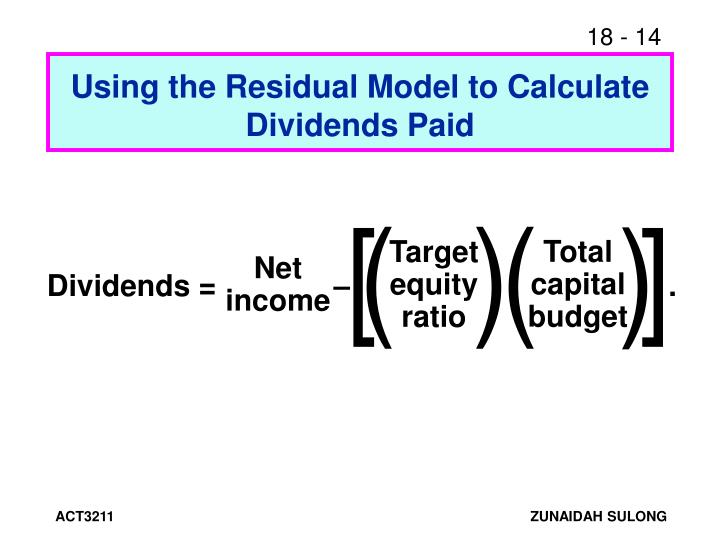 residual dividends Residual dividend model: calculating dividends paid n calculate portion of capital budget to be funded by equity n of the $800,000 capital budget, 06($800,000) $480,000 will.