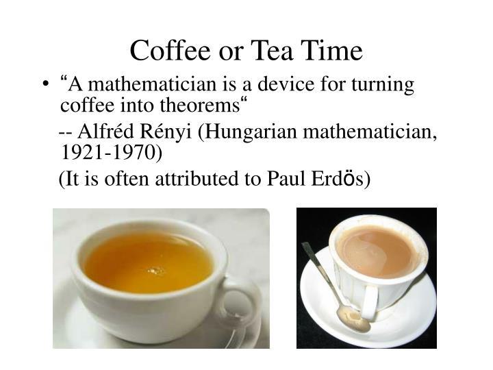 Coffee or Tea Time