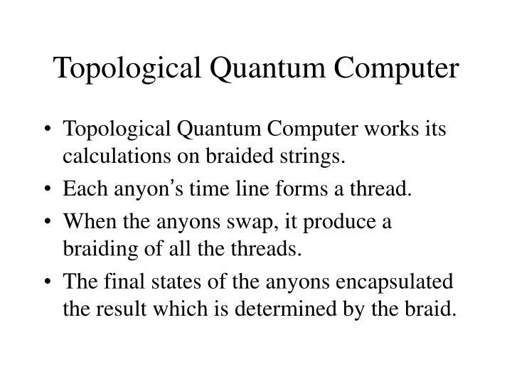 Topological Quantum Computer