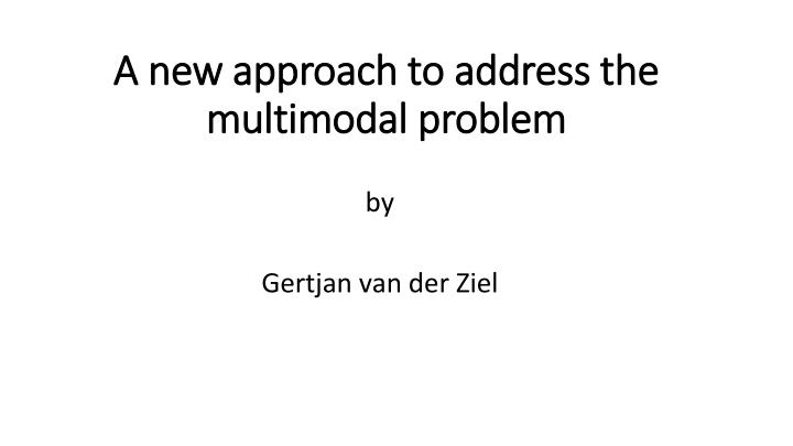 a new approach to address the multimodal problem n.