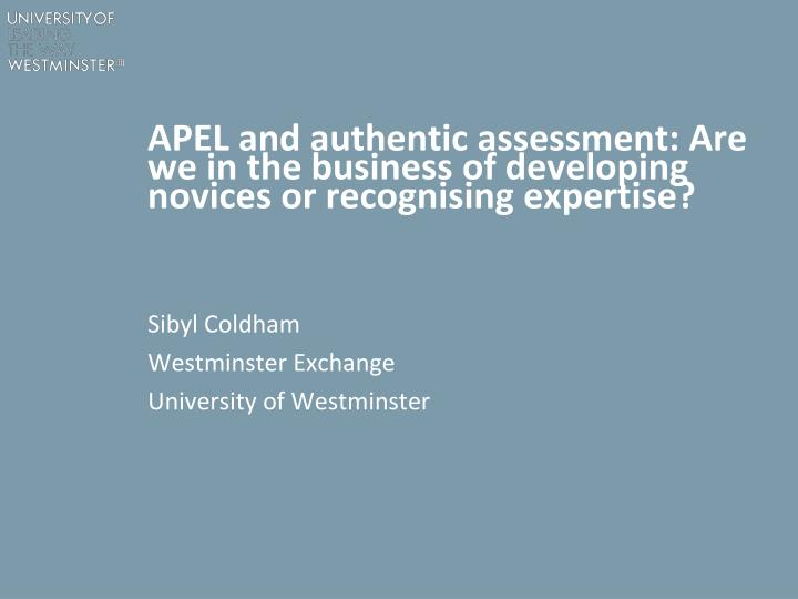 apel and authentic assessment are we in the business of developing novices or recognising expertise n.