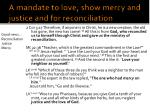 a mandate to love show mercy and justice and for reconciliation