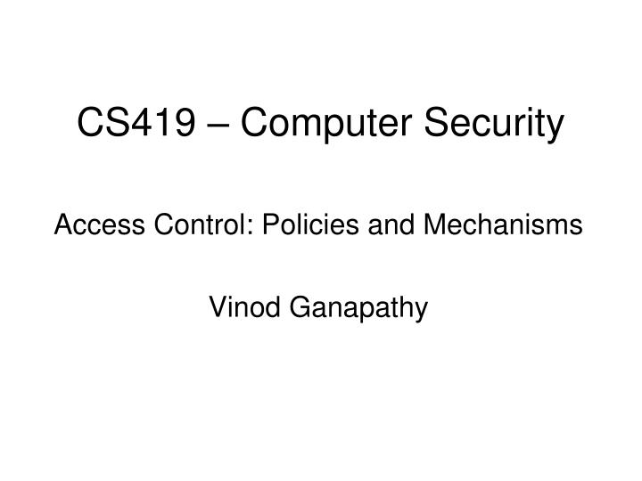access control policies and mechanisms vinod ganapathy n.