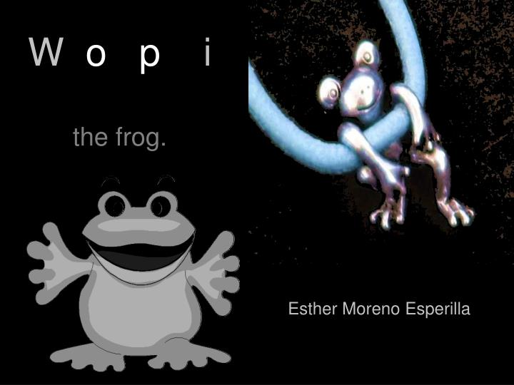 w o p i the frog n.