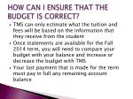 how can i ensure that the budget is correct