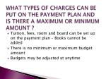 what types of charges can be put on the payment plan and is there a maximum or minimum amount
