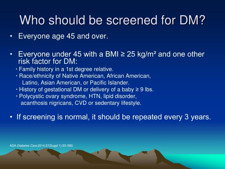 Who should be screened for DM?