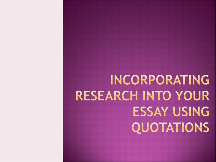 incorporating quotes in essays Short instructional video on three methods for integrating quotes into your academic essay handout available here:.