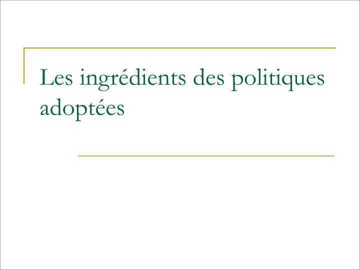 Les ingrédients des politiques adoptées