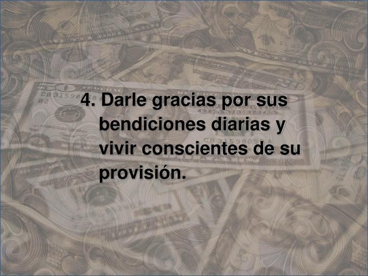 4. Darle gracias por sus bendiciones diarias y vivir conscientes de su provisión.
