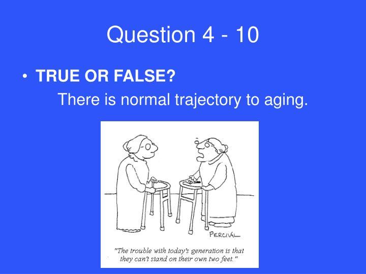 Question 4 - 10