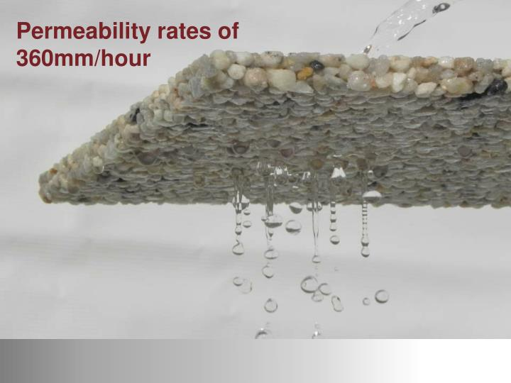 Permeability rates of 360mm/hour