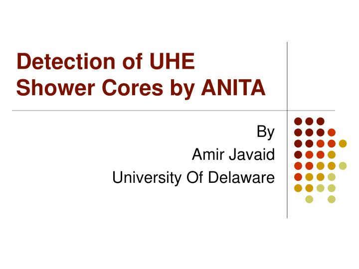 detection of uhe shower cores by anita n.