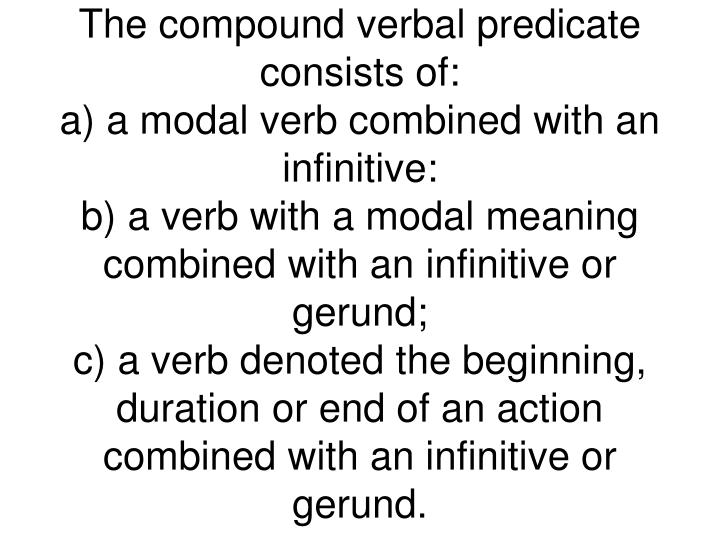 The compound verbal predicate consists of: