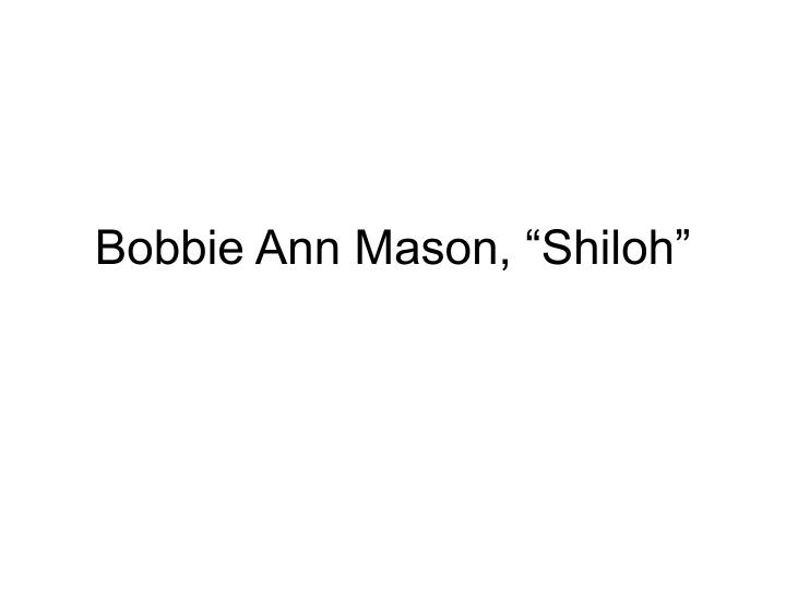 "rough draft of shiloh by bobbie ann mason Bobbie sue mason - theme of relationships in shiloh they could get through their rough boys and girls"" and bobbie ann mason's ""shiloh""."