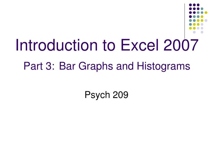 introduction to excel 2007 part 3 bar graphs and histograms n.