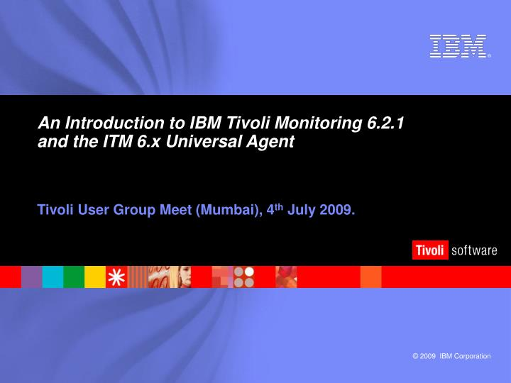 an introduction to ibm tivoli monitoring 6 2 1 and the itm 6 x universal agent n.