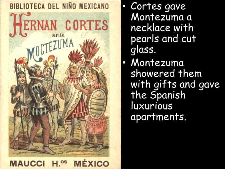 Cortes gave Montezuma a necklace with pearls and cut glass.