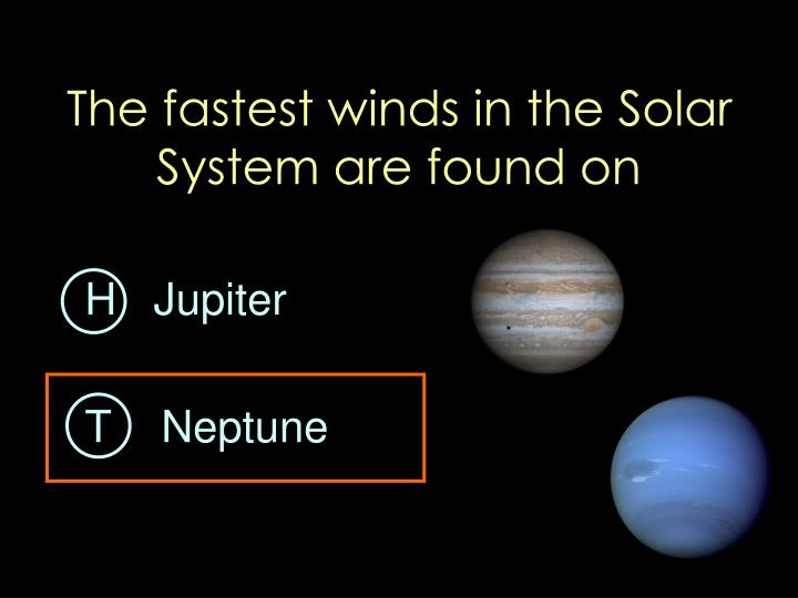 The fastest winds in the Solar System are found on