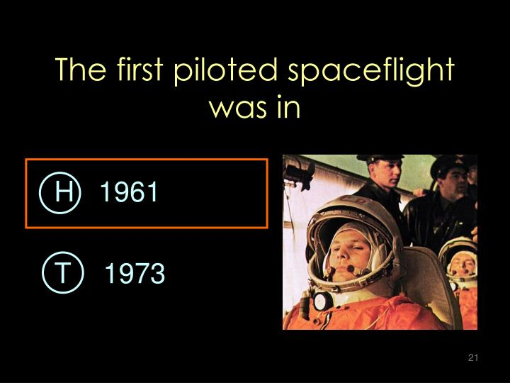 The first piloted spaceflight was in