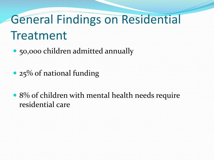 General findings on residential treatment
