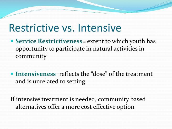 Restrictive vs. Intensive