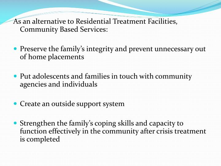 As an alternative to Residential Treatment Facilities, Community Based Services: