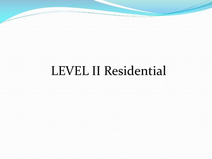 LEVEL II Residential