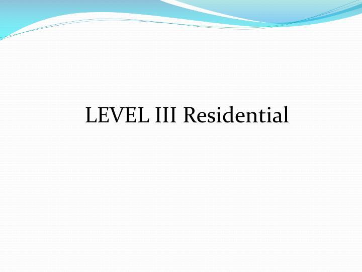 LEVEL III Residential