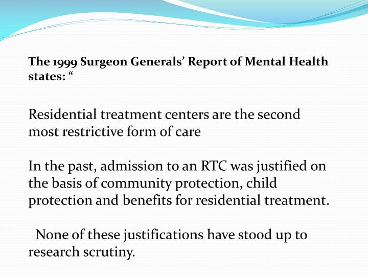 The 1999 Surgeon Generals' Report of Mental Health states: