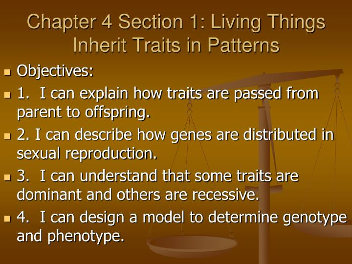 Chapter 4 section 1 living things inherit traits in patterns