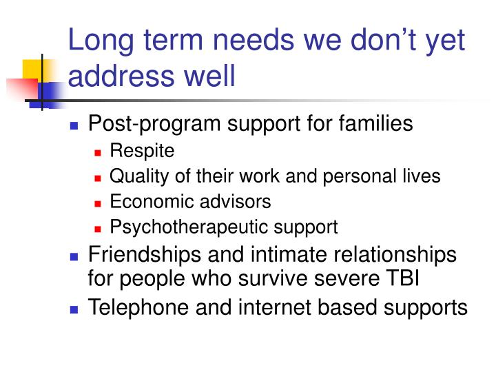 Long term needs we don't yet address well