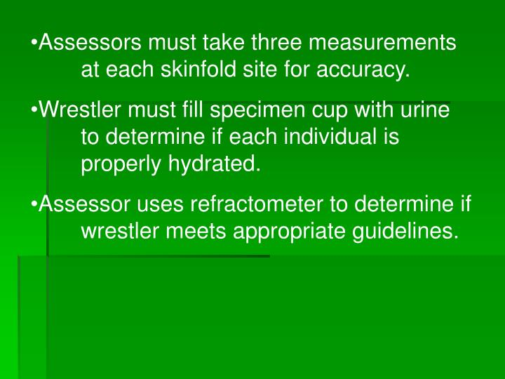 Assessors must take three measurements at each skinfold site for accuracy.