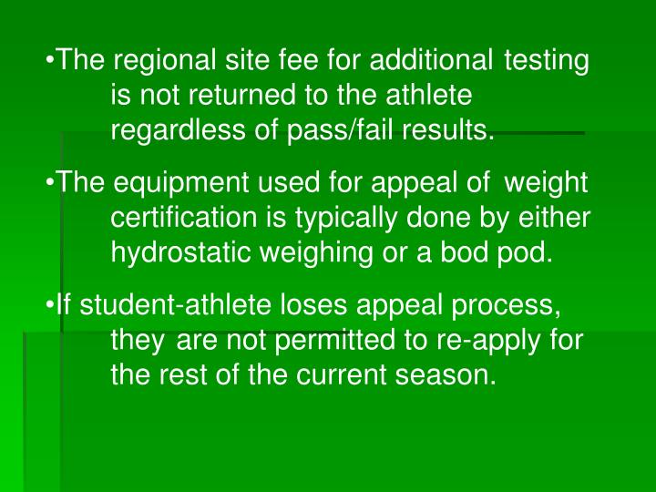 The regional site fee for additional testing is not returned to the athlete regardless of pass/fail results.