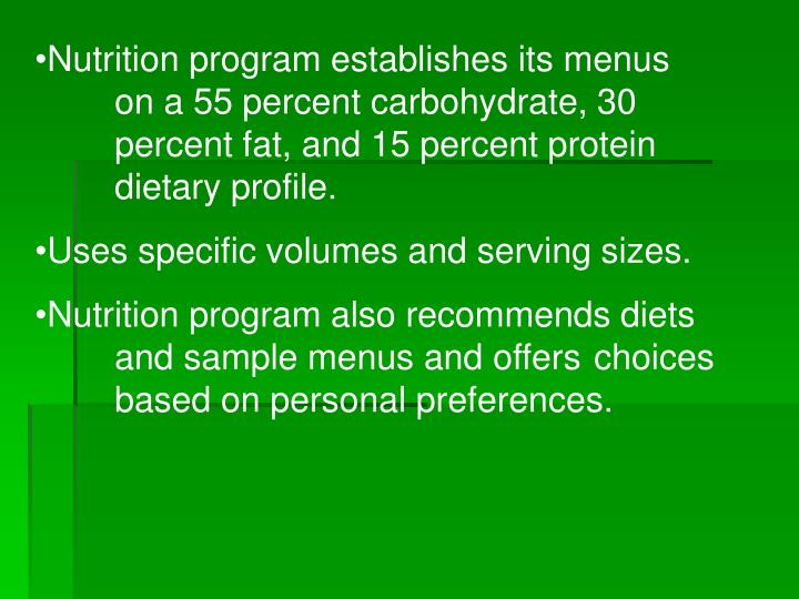 Nutrition program establishes its menus on a 55 percent carbohydrate, 30 percent fat, and 15 percent protein dietary profile.