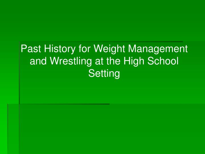 Past History for Weight Management and Wrestling at the High School Setting