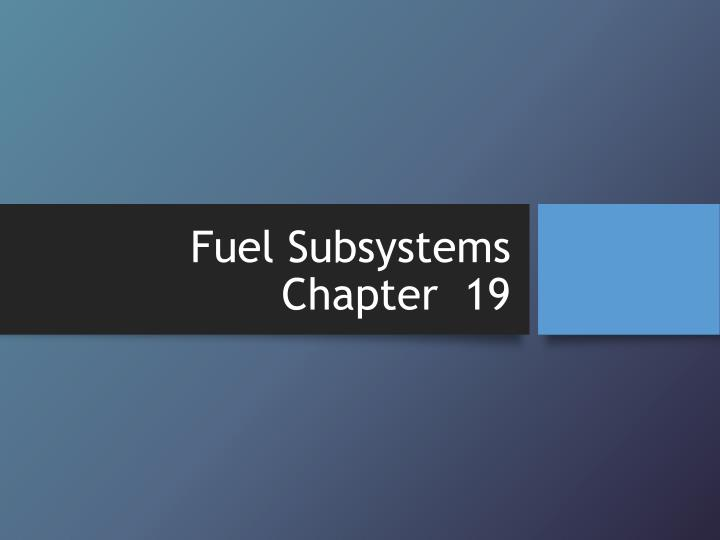 fuel subsystems chapter 19 n.